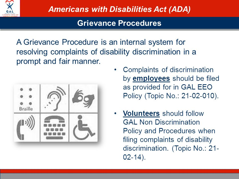 Americans with Disabilities Act (ADA) Grievance Procedures A Grievance Procedure is an internal system for resolving complaints of disability discrimination in a prompt and fair manner.