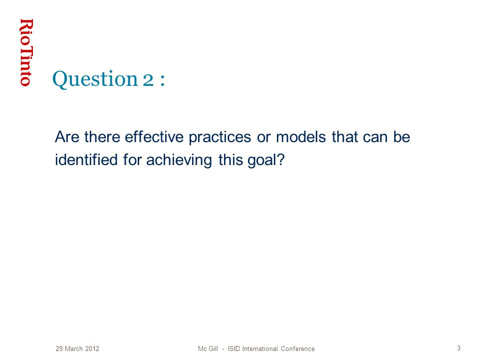 Question 2 : 29 March 2012 3 Are there effective practices or models that can be identified for achieving this goal.