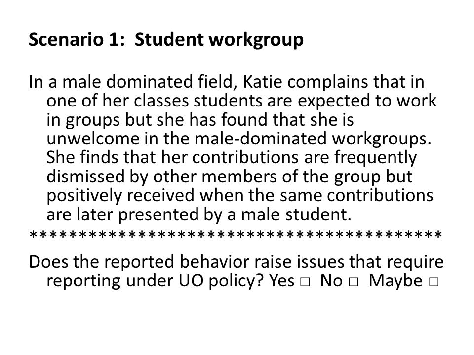 Scenario 1: Student workgroup In a male dominated field, Katie complains that in one of her classes students are expected to work in groups but she ha