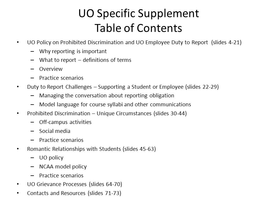 UO Specific Supplement Preventing Workplace Harassment Objectives of the UO Specific Supplement 1.Clarify UO employees' DUTY TO REPORT information regarding prohibited discrimination, discriminatory harassment and sexual harassment.* * Referred to as discrimination or prohibited discrimination and sexual harassment throughout this module.