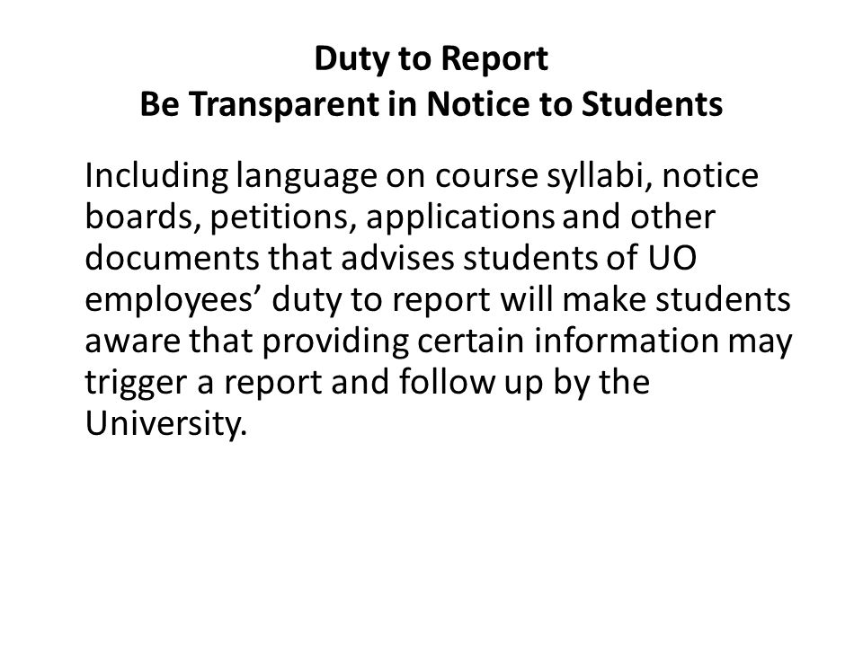 Duty to Report Be Transparent in Notice to Students Including language on course syllabi, notice boards, petitions, applications and other documents t