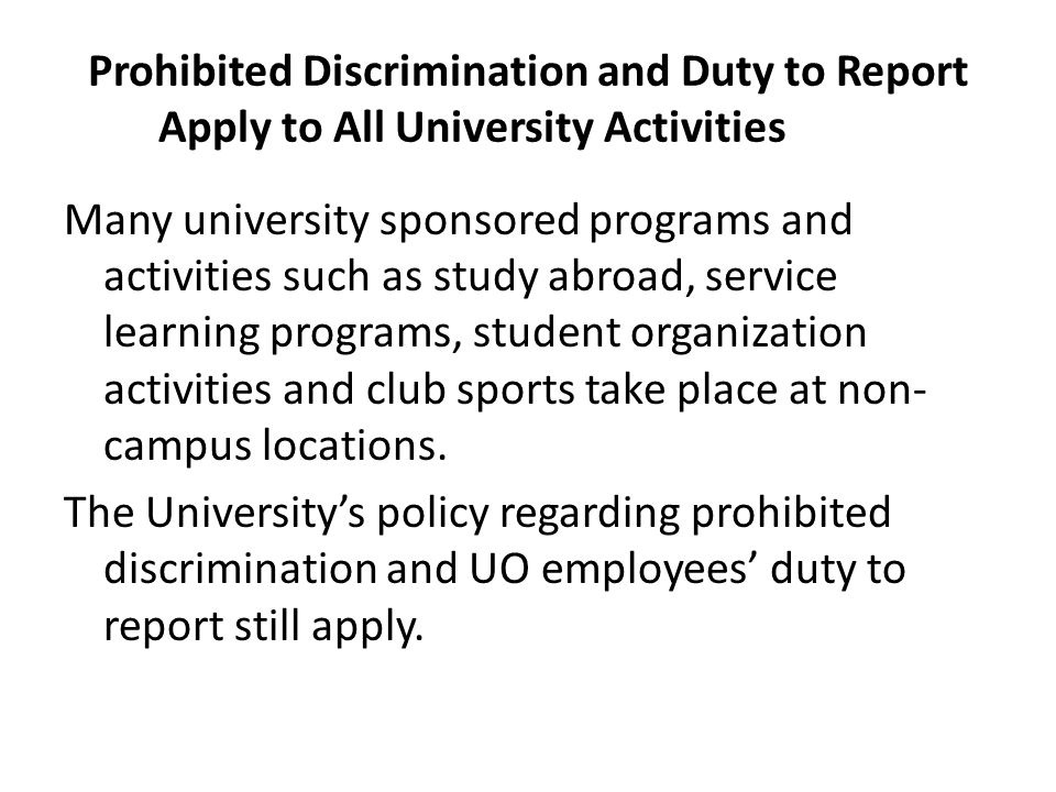 Prohibited Discrimination and Duty to Report Apply to All University Activities Many university sponsored programs and activities such as study abroad
