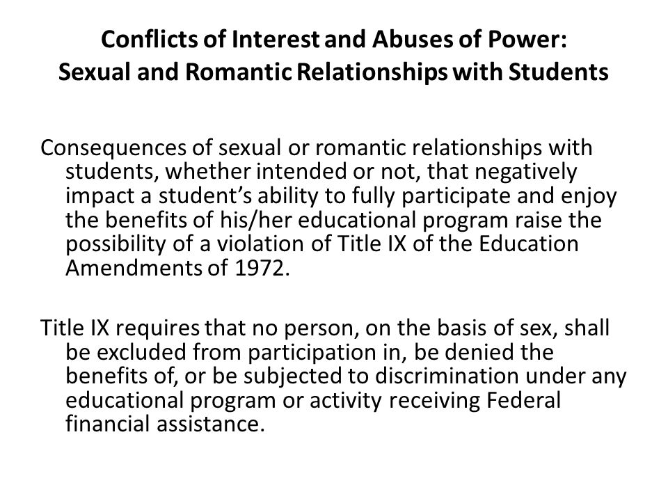 Conflicts of Interest and Abuses of Power: Sexual and Romantic Relationships with Students Consequences of sexual or romantic relationships with stude