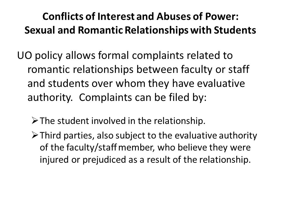 Conflicts of Interest and Abuses of Power: Sexual and Romantic Relationships with Students UO policy allows formal complaints related to romantic rela