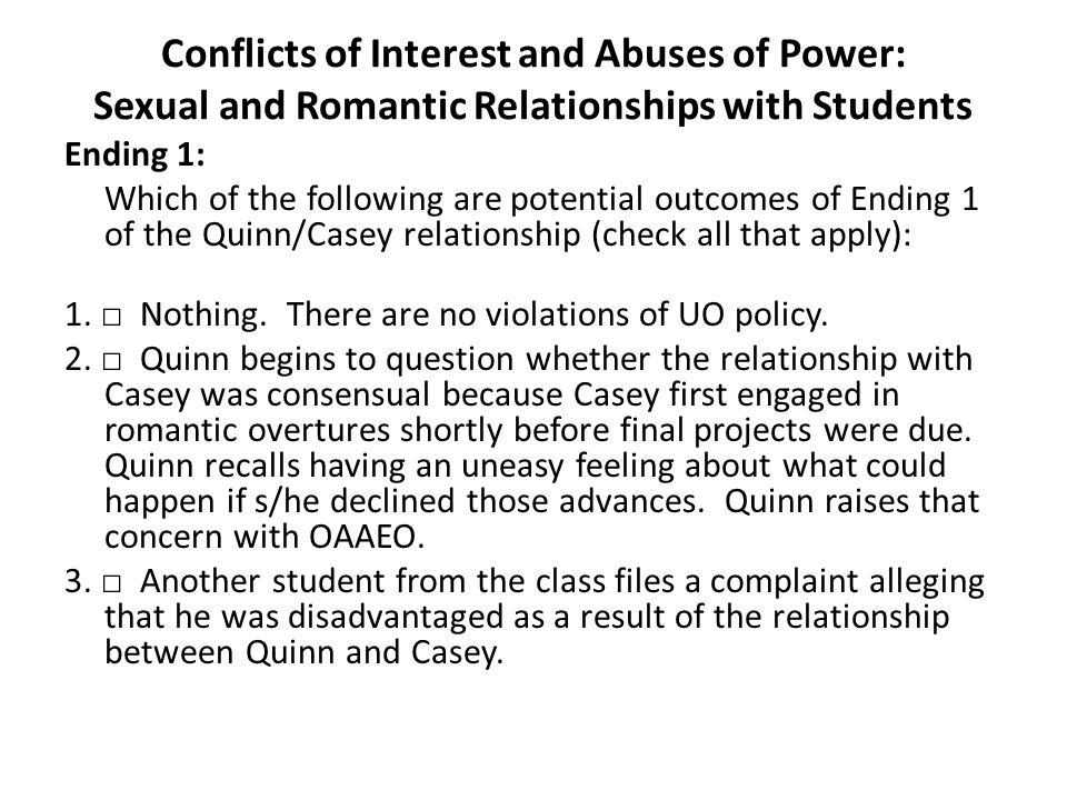 Conflicts of Interest and Abuses of Power: Sexual and Romantic Relationships with Students Ending 1: Which of the following are potential outcomes of