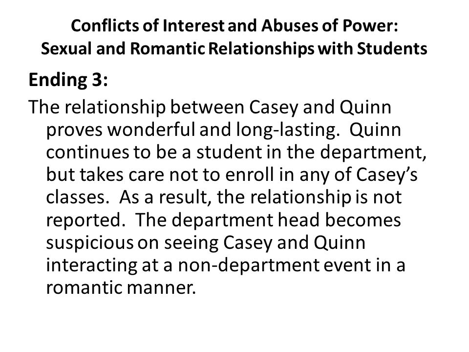 Conflicts of Interest and Abuses of Power: Sexual and Romantic Relationships with Students Ending 3: The relationship between Casey and Quinn proves w