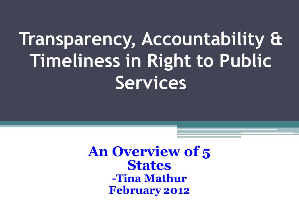 Transparency, Accountability & Timeliness in Right to Public Services An Overview of 5 States -Tina Mathur February 2012