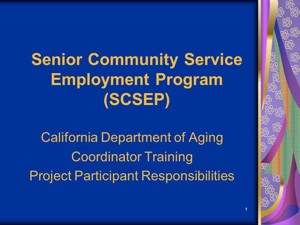 1 Senior Community Service Employment Program (SCSEP) California Department of Aging Coordinator Training Project Participant Responsibilities