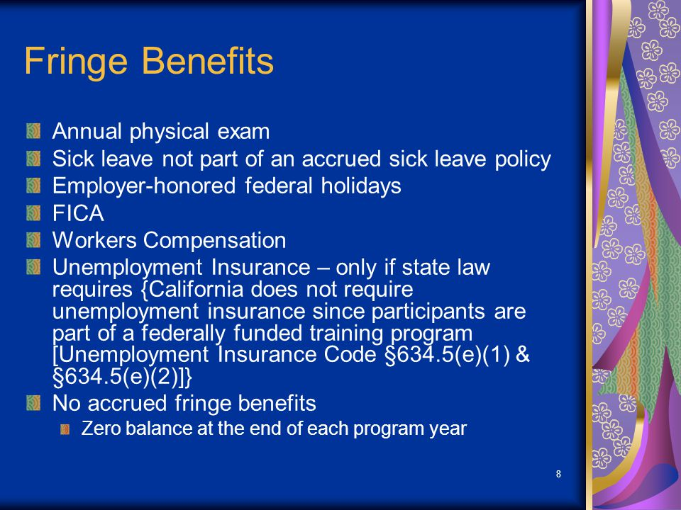 8 Fringe Benefits Annual physical exam Sick leave not part of an accrued sick leave policy Employer-honored federal holidays FICA Workers Compensation
