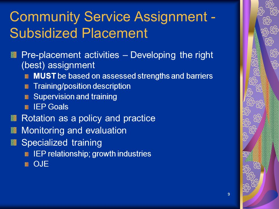 9 Community Service Assignment - Subsidized Placement Pre-placement activities – Developing the right (best) assignment MUST be based on assessed stre