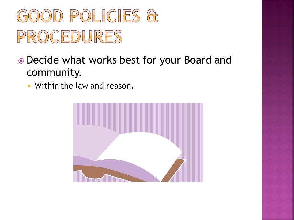  Decide what works best for your Board and community.  Within the law and reason.