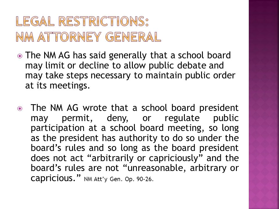  The NM AG has said generally that a school board may limit or decline to allow public debate and may take steps necessary to maintain public order at its meetings.