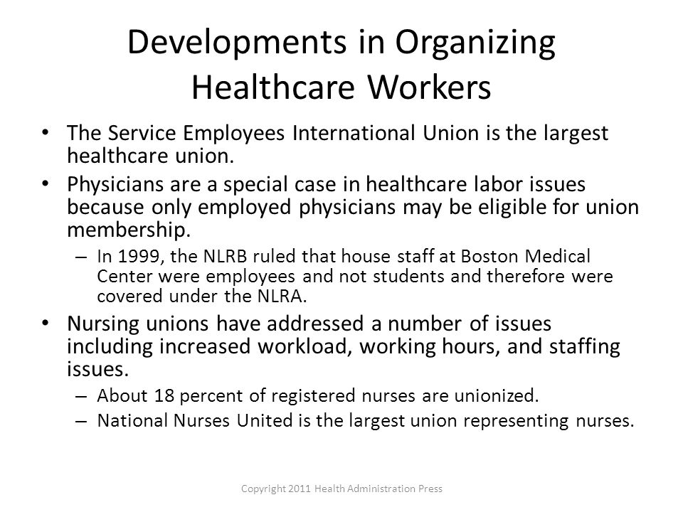 Developments in Organizing Healthcare Workers The Service Employees International Union is the largest healthcare union.