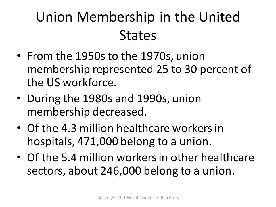 Union Membership in the United States From the 1950s to the 1970s, union membership represented 25 to 30 percent of the US workforce.
