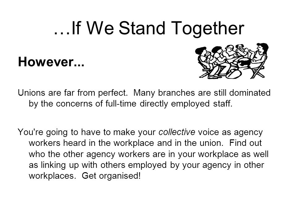 …If We Stand Together However... Unions are far from perfect.