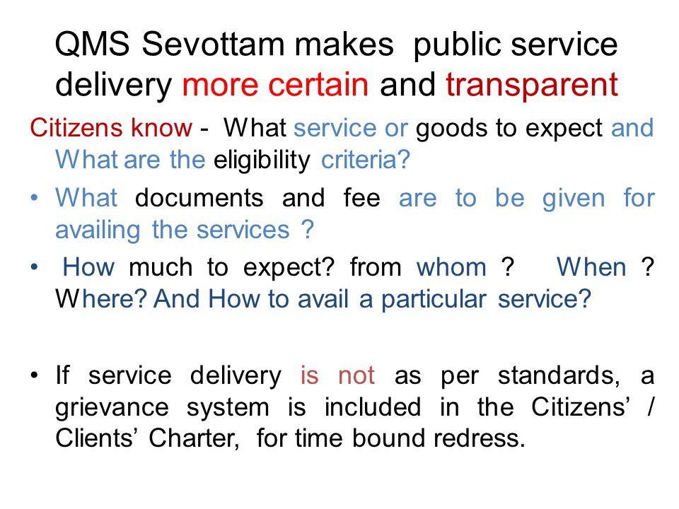 QMS Sevottam makes public service delivery more certain and transparent Citizens know - What service or goods to expect and What are the eligibility criteria.