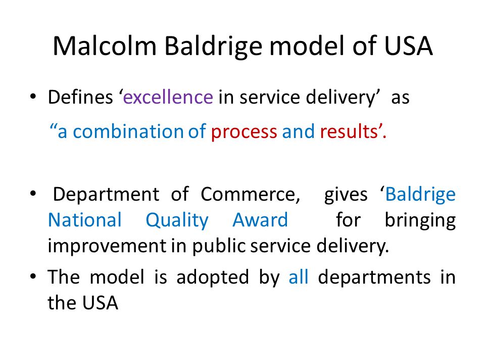 Malcolm Baldrige model of USA Defines 'excellence in service delivery' as a combination of process and results'.