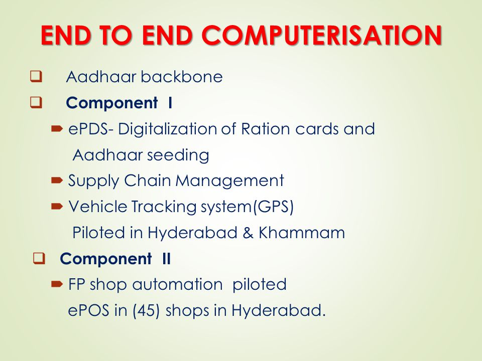 COMPONENT I - ePDS MODULES Online software developed NIC  Aadhaar seeding – Data entry of UID/EID  Ration card management (RCM)  DKR generation– Register containing names of card holders  Mutations - Link with Meeseva Kiosks  Allocation and payment by FP Shop dealers through eSEVA  Grievance redressal –SMS Gateway