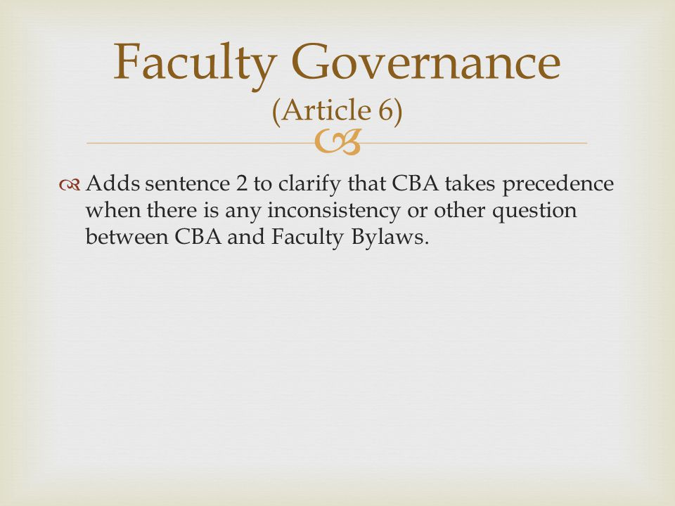   Adds sentence 2 to clarify that CBA takes precedence when there is any inconsistency or other question between CBA and Faculty Bylaws.