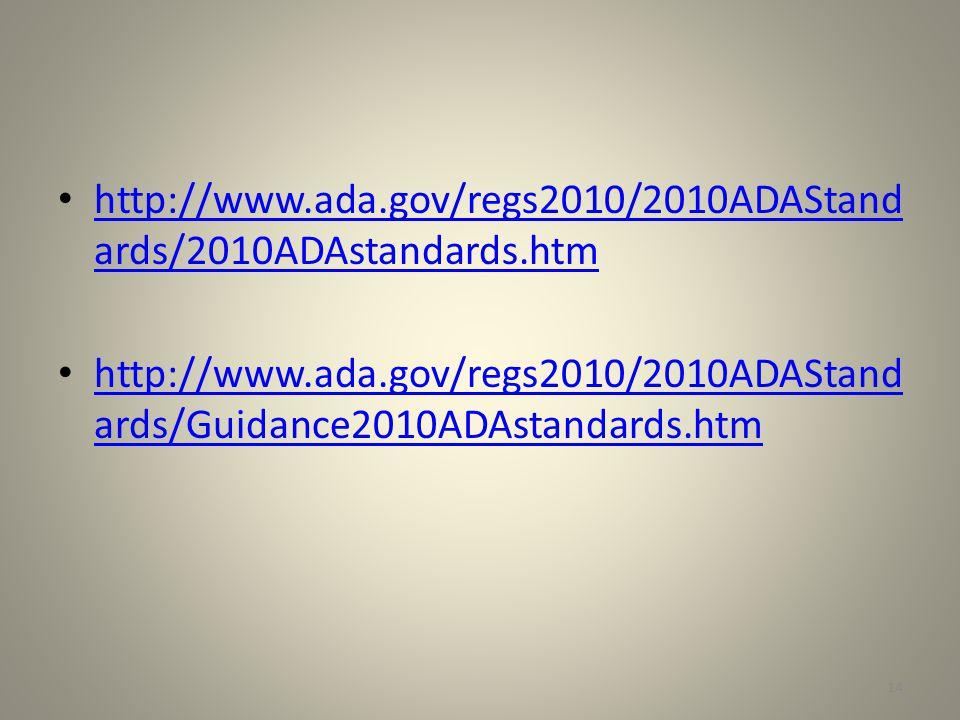 http://www.ada.gov/regs2010/2010ADAStand ards/2010ADAstandards.htm http://www.ada.gov/regs2010/2010ADAStand ards/2010ADAstandards.htm http://www.ada.gov/regs2010/2010ADAStand ards/Guidance2010ADAstandards.htm http://www.ada.gov/regs2010/2010ADAStand ards/Guidance2010ADAstandards.htm 14