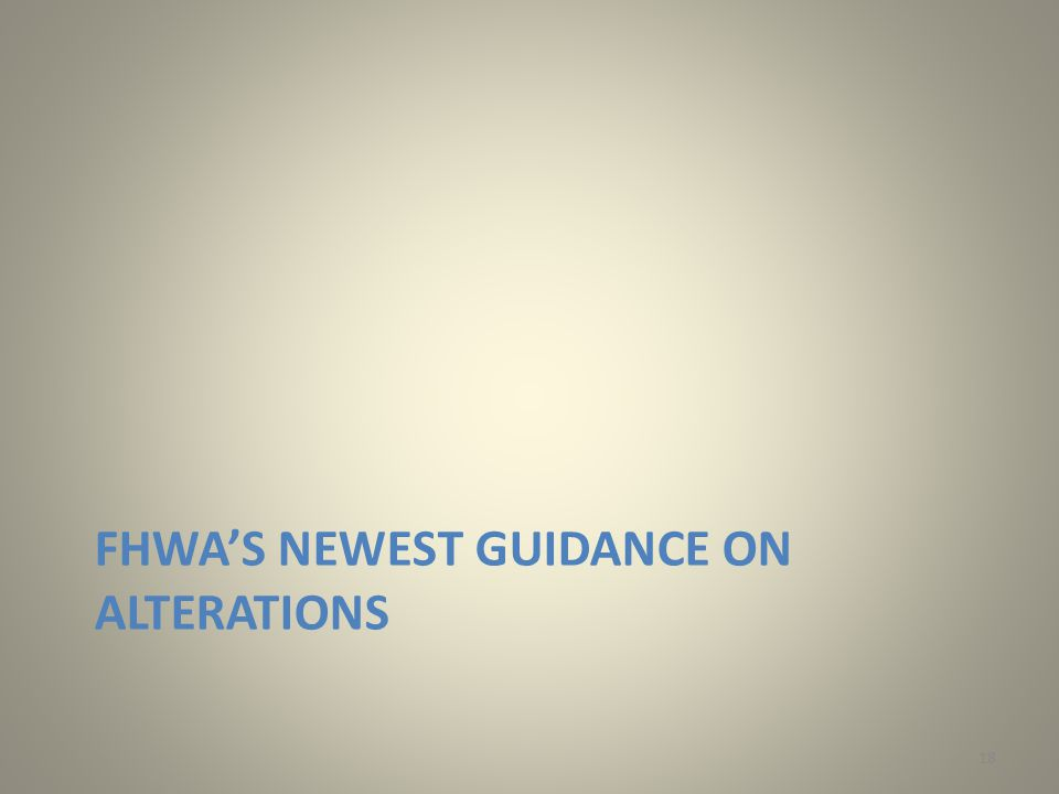 FHWA'S NEWEST GUIDANCE ON ALTERATIONS 18
