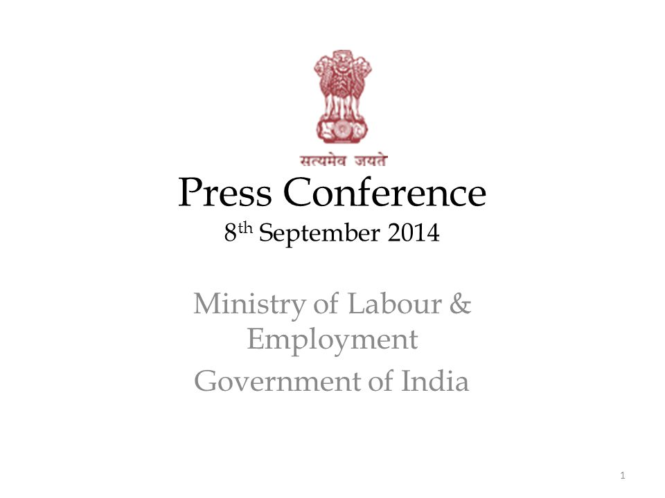 Press Conference 8 th September 2014 Ministry of Labour & Employment Government of India 1