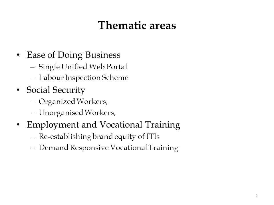 Thematic areas Ease of Doing Business – Single Unified Web Portal – Labour Inspection Scheme Social Security – Organized Workers, – Unorganised Workers, Employment and Vocational Training – Re-establishing brand equity of ITIs – Demand Responsive Vocational Training 2