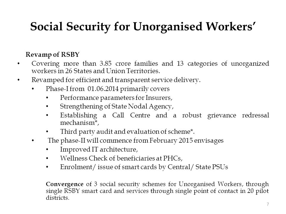 Social Security for Unorganised Workers' Revamp of RSBY Covering more than 3.85 crore families and 13 categories of unorganized workers in 26 States and Union Territories.