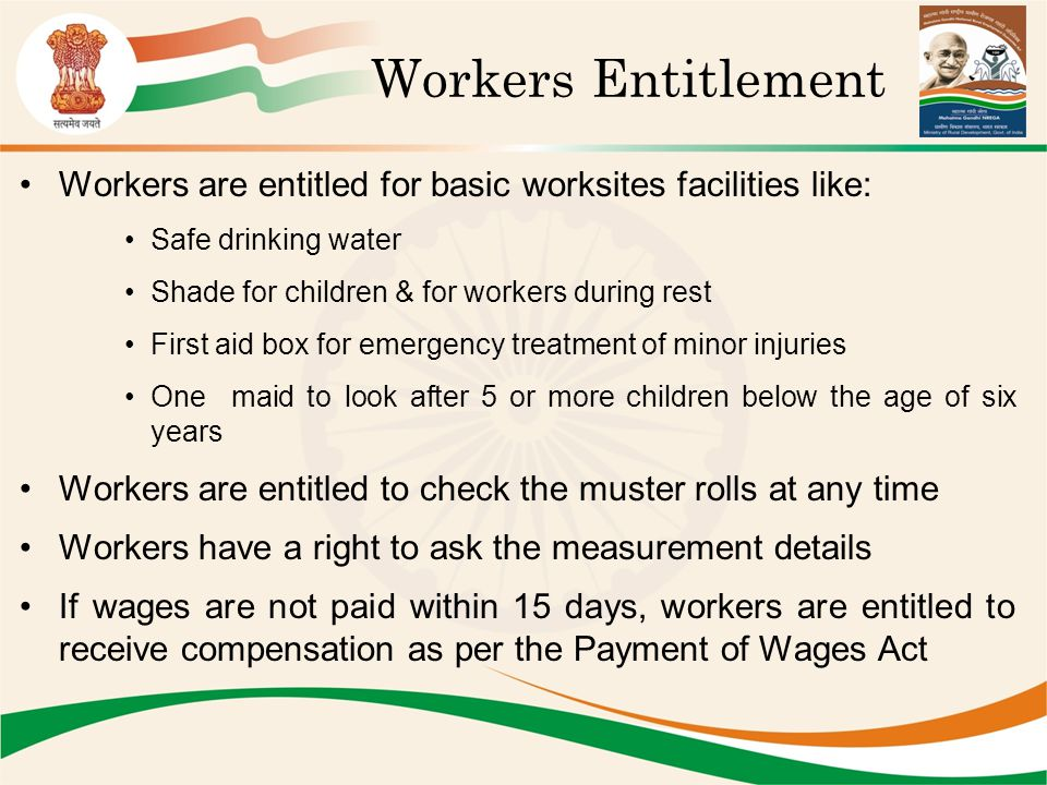 Workers Entitlement Workers are entitled for basic worksites facilities like: Safe drinking water Shade for children & for workers during rest First a