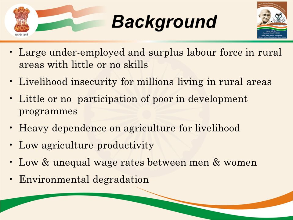 Large under-employed and surplus labour force in rural areas with little or no skills Livelihood insecurity for millions living in rural areas Little