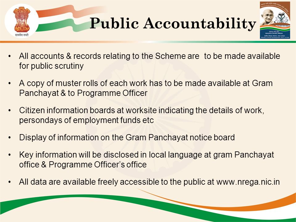 Public Accountability All accounts & records relating to the Scheme are to be made available for public scrutiny A copy of muster rolls of each work h
