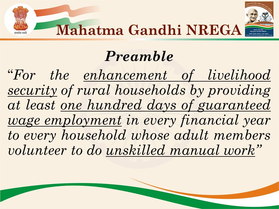 """Preamble """" For the enhancement of livelihood security of rural households by providing at least one hundred days of guaranteed wage employment in ever"""
