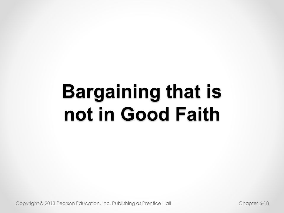 Bargaining that is not in Good Faith Copyright © 2013 Pearson Education, Inc.