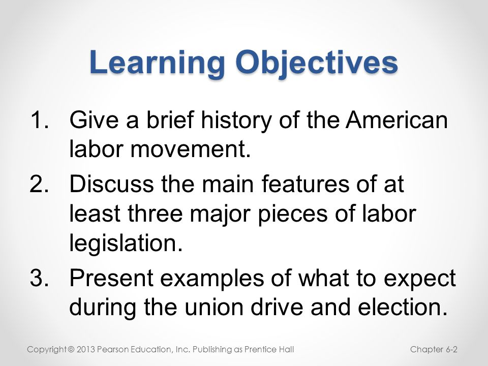 Learning Objectives 1.Give a brief history of the American labor movement.