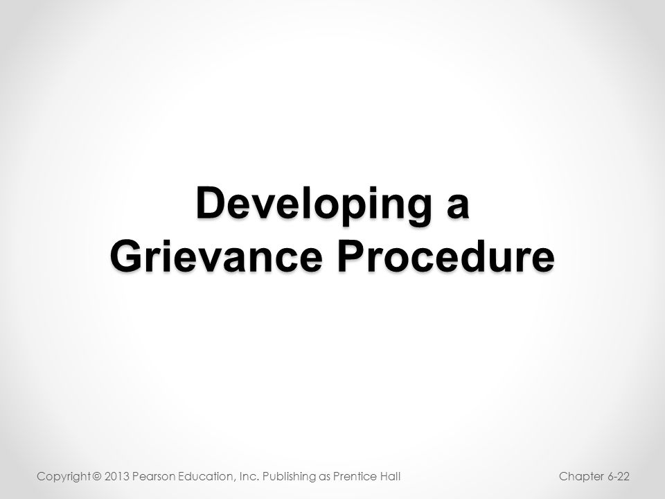 Developing a Grievance Procedure Copyright © 2013 Pearson Education, Inc.