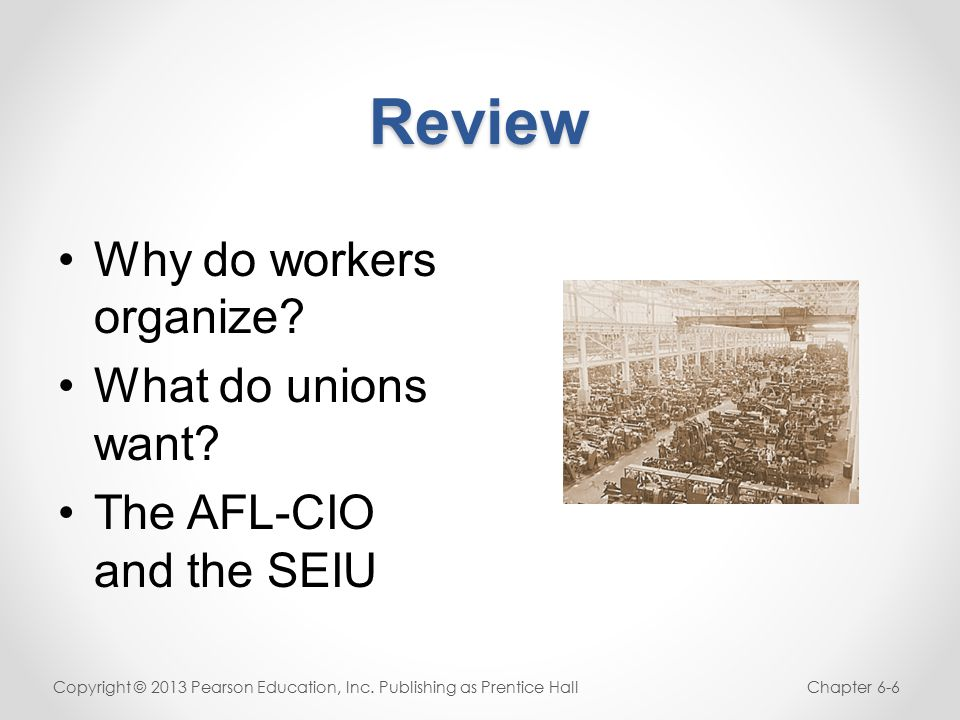 Review Why do workers organize. What do unions want.