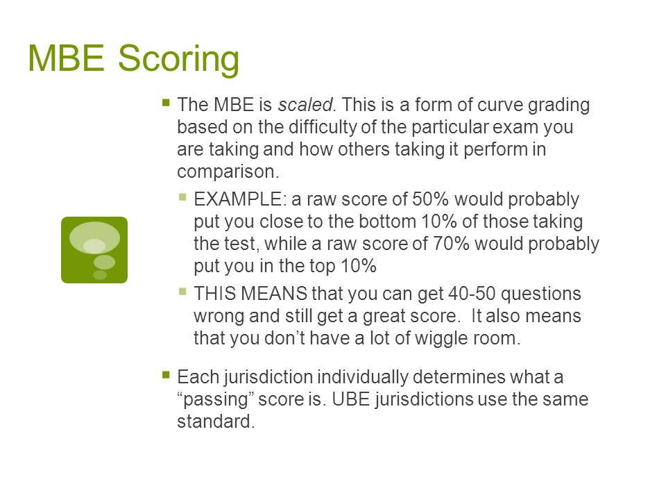 MBE Scoring  The MBE is scaled.