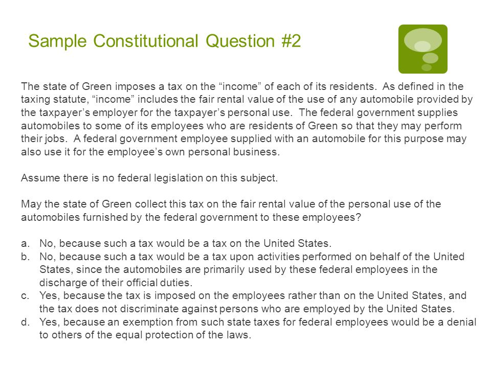 Sample Constitutional Question #2 The state of Green imposes a tax on the income of each of its residents.