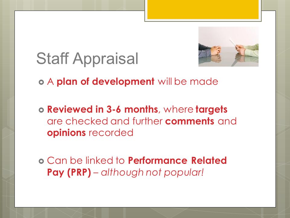 Staff Appraisal  A plan of development will be made  Reviewed in 3-6 months, where targets are checked and further comments and opinions recorded 