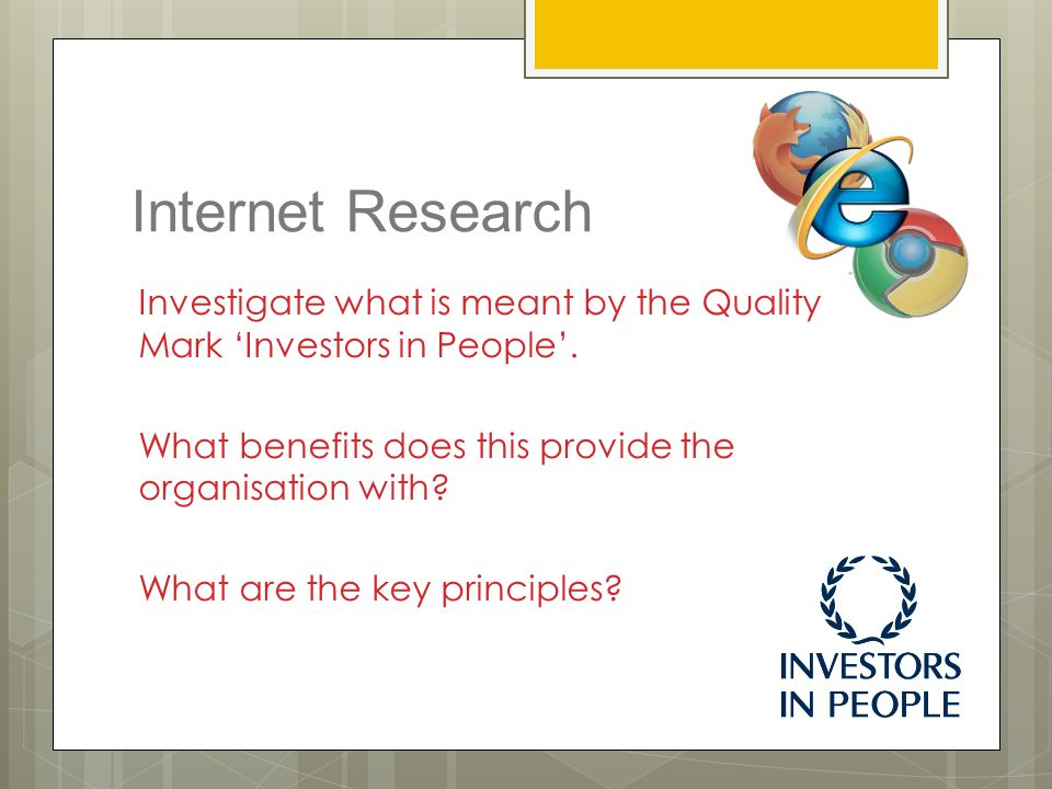 Internet Research Investigate what is meant by the Quality Mark 'Investors in People'. What benefits does this provide the organisation with? What are