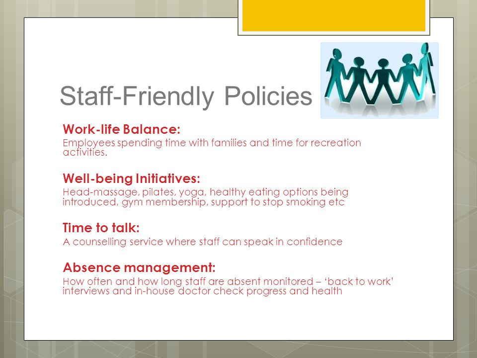 Staff-Friendly Policies Work-life Balance: Employees spending time with families and time for recreation activities. Well-being Initiatives: Head-mass