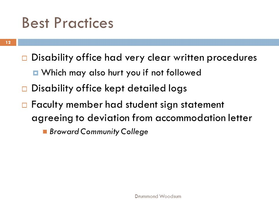 Best Practices Drummond Woodsum 12  Disability office had very clear written procedures  Which may also hurt you if not followed  Disability office