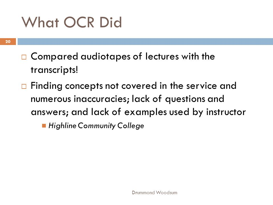 What OCR Did  Compared audiotapes of lectures with the transcripts!  Finding concepts not covered in the service and numerous inaccuracies; lack of
