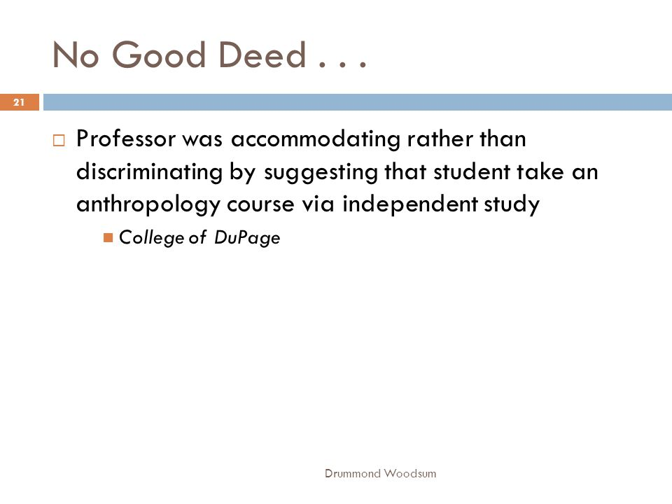 No Good Deed...  Professor was accommodating rather than discriminating by suggesting that student take an anthropology course via independent study
