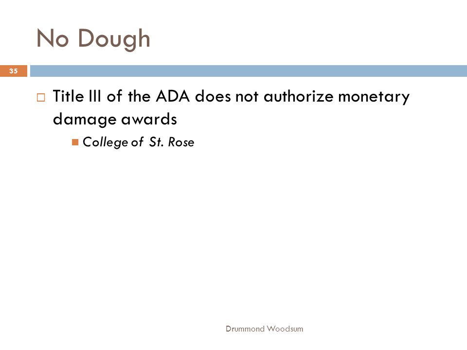 No Dough  Title III of the ADA does not authorize monetary damage awards College of St. Rose 35 Drummond Woodsum