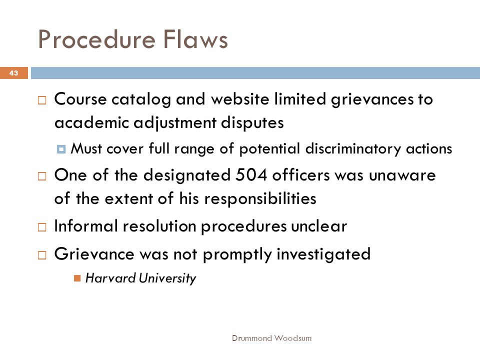 Procedure Flaws Drummond Woodsum 43  Course catalog and website limited grievances to academic adjustment disputes  Must cover full range of potenti