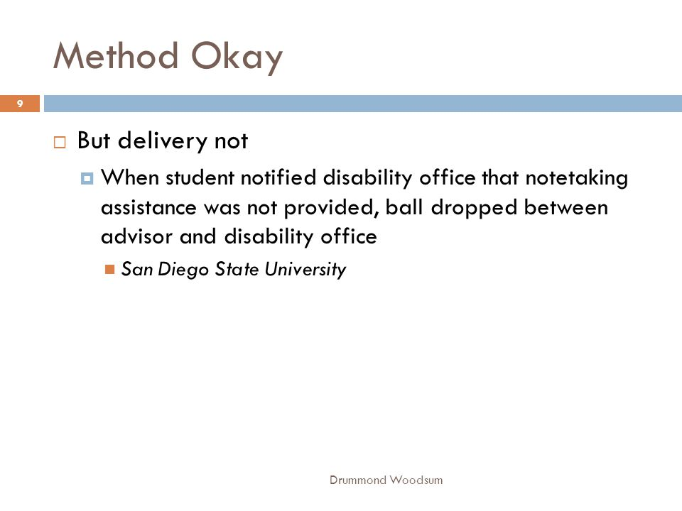 Method Okay Drummond Woodsum 9  But delivery not  When student notified disability office that notetaking assistance was not provided, ball dropped