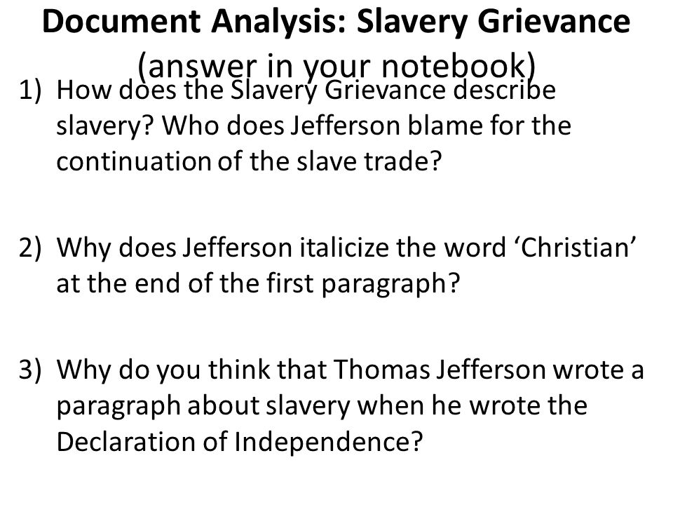 Document Analysis: Slavery Grievance (answer in your notebook) 1)How does the Slavery Grievance describe slavery? Who does Jefferson blame for the con