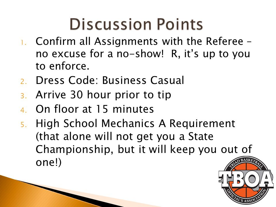 1. Confirm all Assignments with the Referee – no excuse for a no-show! R, it's up to you to enforce. 2. Dress Code: Business Casual 3. Arrive 30 hour