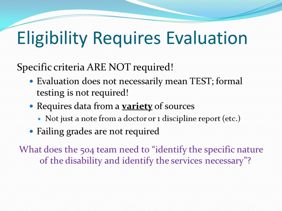 Eligibility Requires Evaluation Specific criteria ARE NOT required.